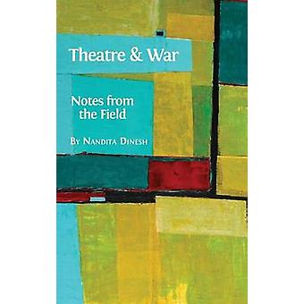 Theatre and War Notes from the Field by Dinesh & Nandita