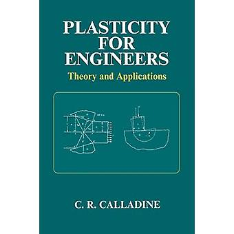 Plasticity for Engineers Theory and Applications by Calladine & C. R.