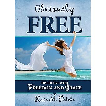 Obviously Free Tips to Live With Freedom and Grace by Padula & Lisa M