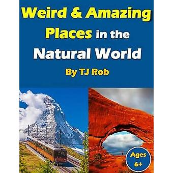 Weird and Amazing Places in the Natural World Age 6 and above by Rob & TJ