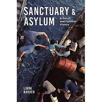 Sanctuary and Asylum - A Social and Political History by Linda Rabben