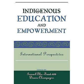 Indigenous Education and Empowerment - International Perspectives by I