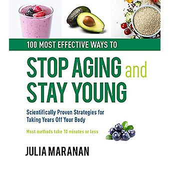 100 Most Effective Ways to Stop Aging and Stay Young - Scientifically