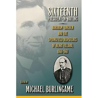 Décimo sexto presidente em espera - Abraham Lincoln e o Springfield D