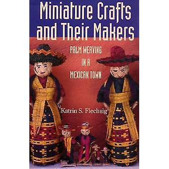 MINIATURE CRAFTS AND THEIR MAKERS - 9780816524006 Book
