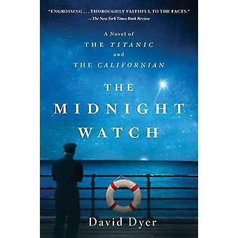 The Midnight Watch - A Novel of the Titanic and the Californian by Dav