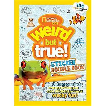 Weird but True Sticker Doodle Book by National Geographic - 978142632