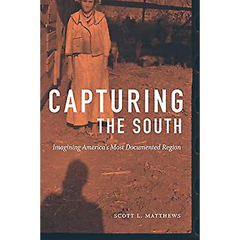 Capturing the South - Imagining America's Most Documented Region by Sc