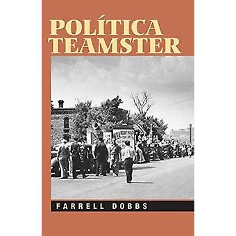 Politica Teamster by Farrell Dobbs - 9781604880441 Book