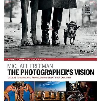 The Photographer's Vision Remastered by Michael Freeman - 97817815768