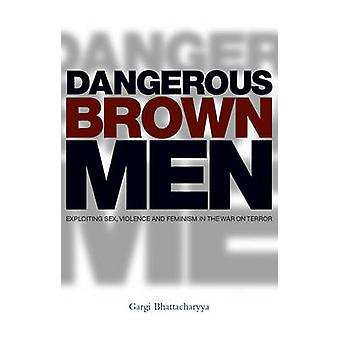 Dangerous Brown Men - Exploiting Sex - Violence and Feminism in the 'W