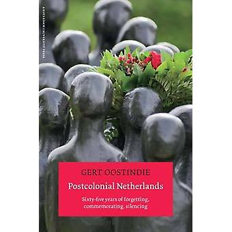 Postcolonial Netherlands - Sixty-Five Years of Forgetting - Commemorat