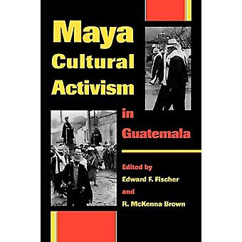 Maya Cultural Activism in Guatemala by Edward F. Fischer - 9780292708