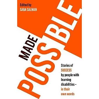 Made Possible Stories of success by people with learning disabilities  in their own words by Saba Salman