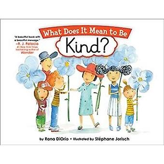 What Does it Mean to be Kind by Rana DiOrio