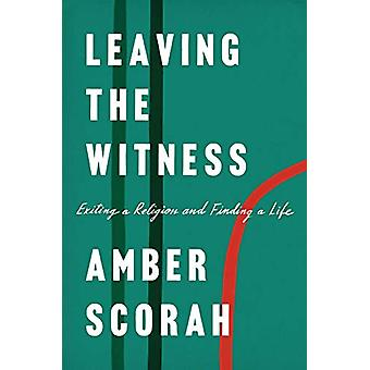 Leaving The Witness - Exiting a Religion and Finding a Life by Amber S