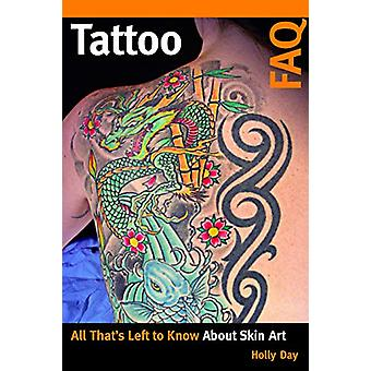 Tattoo FAQ - The Story Behind The Ink by Holly Day - 9781493047635 Book