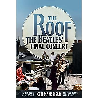 The Roof - The Beatles' Final Concert by Ken Mansfield - 9781642932843