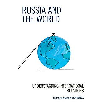 Russia and the World - Understanding International Relations by Natali