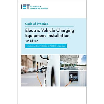 Code of Practice for Electrical Vehicle Charging Equipment Installation 4th Edition by The Institution of Engineering and Technology
