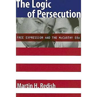 The Logic of Persecution - Free Expression and the McCarthy Era by Mar