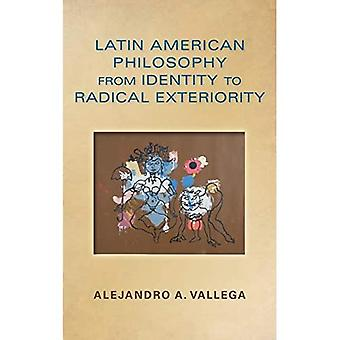 Latin American Philosophy from Identity to Radical Exteriority (World Philosophies)