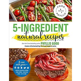 5Ingredient Natural Recipes by Phyllis Good