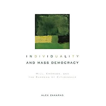 Individuality and Mass Democracy Mill, Emerson, and the Burdens of Citizenship