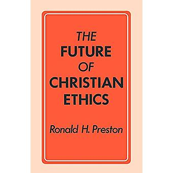 The Future of Christian Ethics by Ronald H. Preston - 9780334005261 B