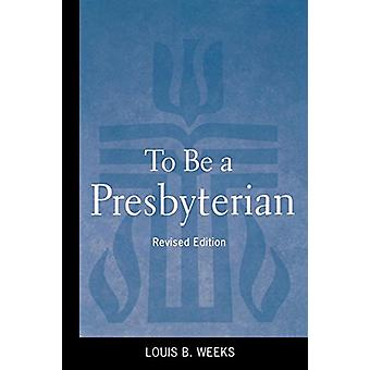 To Be a Presbyterian - Louis B. Weeksin tarkistettu painos - 9780664503