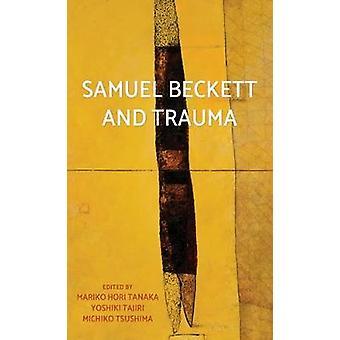 صموئيل بيكيت والصدمات النفسية من قبل ماريكو هوري تاناكا -- 9781526121349 كتاب