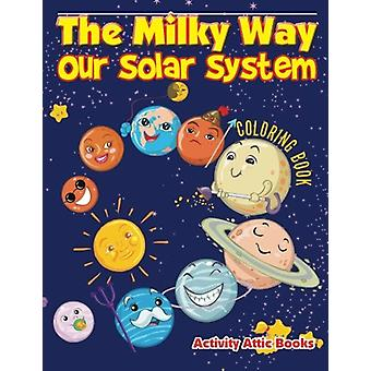 The Milky Way - Our Solar System Coloring Book by Activity Attic Books