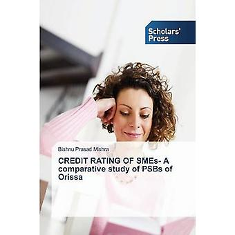 Credit Rating of Smes- A Comparative Study of Psbs of Orissa by Mishr