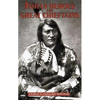 Indian Heroes and Great Chieftains door Charles A. Eastman