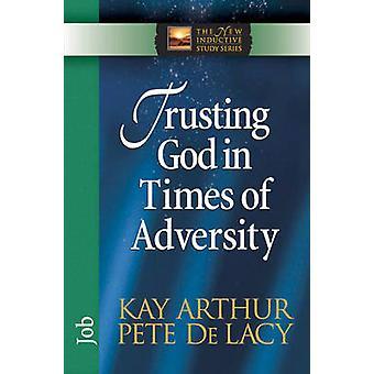 Förtroende gud i tider av motgång jobb av Kay Arthur & Pete De Lacy