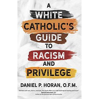 A White Catholics Guide to Racism and Privilege by Daniel P Horan
