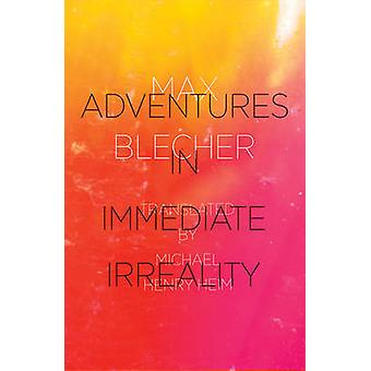 Adventures In Immediate Irreality by Max Blecher & Translated by Michael Henry Heim