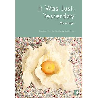 It Was Just Yesterday by Mirja Unge & Translated by Kari Dickson