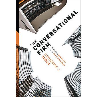 The Conversational Firm - Rethinking Bureaucracy in the Age of Social