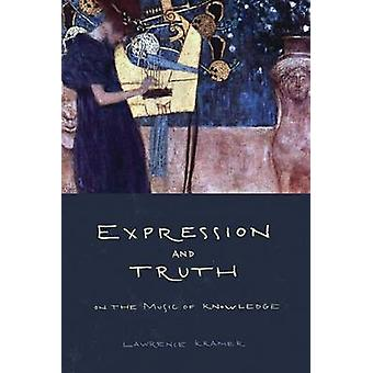 Expression and Truth - On the Music of Knowledge by Lawrence Kramer -