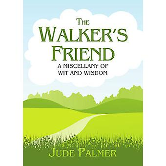 The Walker's Friend - A Miscellany of Wit and Wisdom by Jude Palmer -