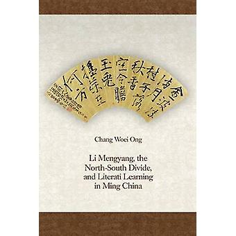 Li Mengyang - the North-South Divide - and Literati Learning in Ming