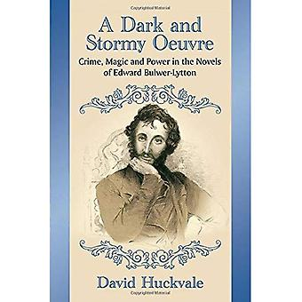 A Dark and Stormy Oeuvre: Crime, Magic and Power in the Novels of Edward Bulwer-Lytton