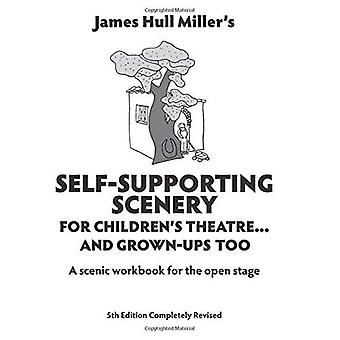 Self-Supporting Scenery: For Children's Theatre...and Grown-Ups' Too