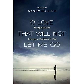 O kjærlighet som ikke vil la meg gå: Facing Death med modig selvtillit på Gud