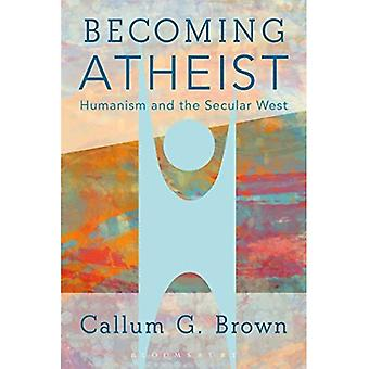 Becoming Atheist: Humanism and the Secular West