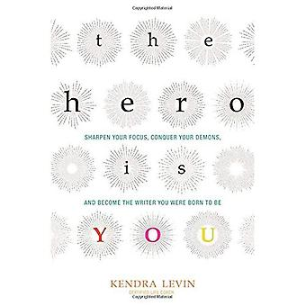 The Hero is You: Sharpen Your Focus, Conquer Your Demons, and Become the Writer You Were Born to be (Open Center...