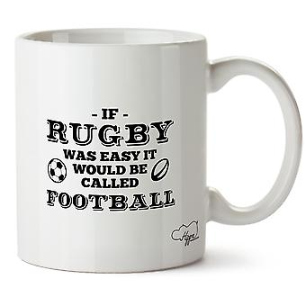 Hippowarehouse If Rugby Was Easy It Would Be Called Football Printed Mug Cup Ceramic 10oz