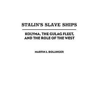 Stalins Sklave Schiffe Kolyma, der Gulag-Flotte und die Rolle des Westens von Bollinger & Martin