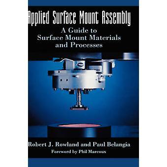 Angewandte Oberfläche montieren Assembly A Guide to Surface-Mount-Materialien und Prozesse von Rowland & Robert J.